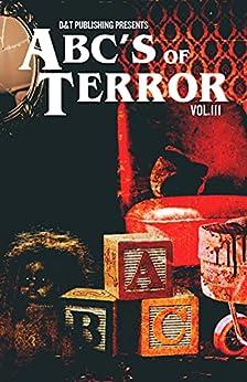 ABC's of Terror, Volume 3 by [Dawn Shea, Chris Miller, M Ennenbach, Patrick C.  Harrison III, Gary  McDonough, Ruthann  Jagge, David Green, Trisha McKee, Mark  Young, Steve Thompson]