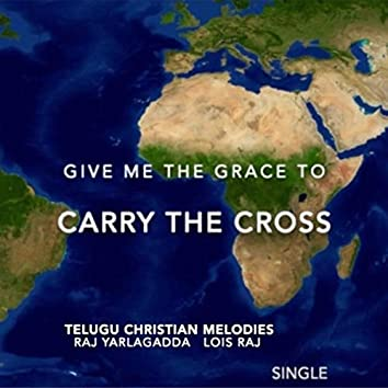 Give Me The Grace to Carry the Cross