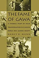 The Fame of Gawa: A Symbolic Study of Value Transformation in a Massim (Papua New Guinea Society)