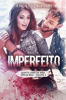 Imperfeito: Volume 2 (Família Reed Livro 8) por [Andressa Félix]