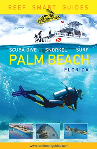 Reef Smart Guides Palm Beach, Florida: Scuba Dive. Snorkel. Surf. (English Edition)