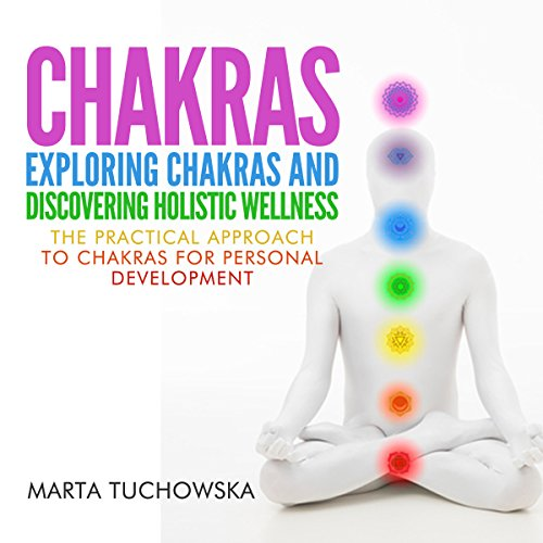 Chakras: Exploring Chakras and Discovering Holistic Wellness audiobook cover art