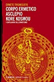 Corpo ermetico, Asclepio-Kore kosmou. I capolavori dell'ermetismo