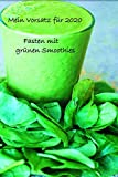 Mein Vorsatz für 2020 Fasten mit grünen Smoothies: Abnehmen entgiften Detox Fasten Tagebuch zum Reinschreiben Geschenk