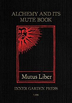 Mutus Liber - Alchemy and its Mute Book: Introduction and comments by Eugène Canseliet F.C.H., disciple of Fulcanelli by [Eugène Canseliet F.C.H., Moreh Derekh, T Bruemmer]