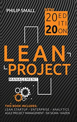 Compare Textbook Prices for Lean Project Management: This book includes: Lean Startup, Enterprise, Analytics, Agile Project Management, Six Sigma, Kaizen  ISBN 9781801447843 by Small, Philip