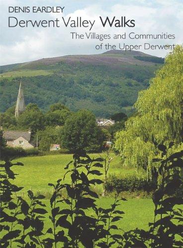 Derwent Valley Walks: The Villages and Communities of the Upper Derwent (English Edition)