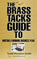 The Brass Tacks Guide to Writing a Winning Business Plan