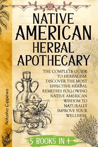 Compare Textbook Prices for Native American Herbal Apothecary: 5 IN 1: The Complete Guide To Herbalism. Discover The Most Effective Herbal Remedies Following Native American Wisdom To Naturally Improve Your Wellness  ISBN 9798474474182 by Cippewa, Natasha