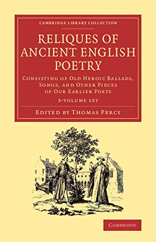 Compare Textbook Prices for Reliques of Ancient English Poetry 3 Volume Set: Volume 1: Consisting of Old Heroic Ballads, Songs, and Other Pieces of our Earlier Poets Cambridge Library Collection - Literary Studies Illustrated Edition ISBN 9781108077231 by Percy, Thomas