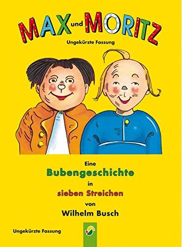 Max und Moritz - ungekürzte Fassung: Der Bilderbuch Klassiker von Wilhelm Busch