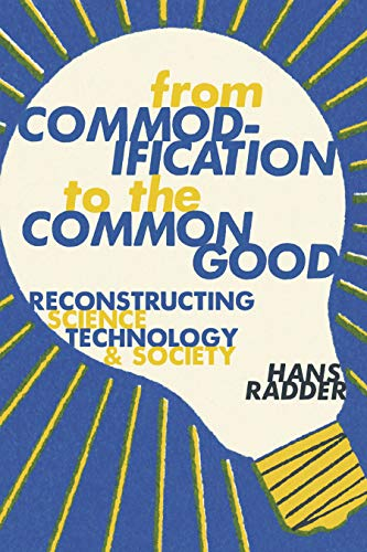 From Commodification to the Common Good: Reconstructing Science, Technology, and Society by Hans Radder