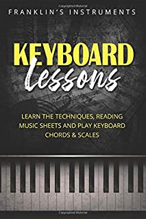 Keyboard Lessons: Learn the Techniques, Reading Music Sheets and Play Keyboard Chords & Scales