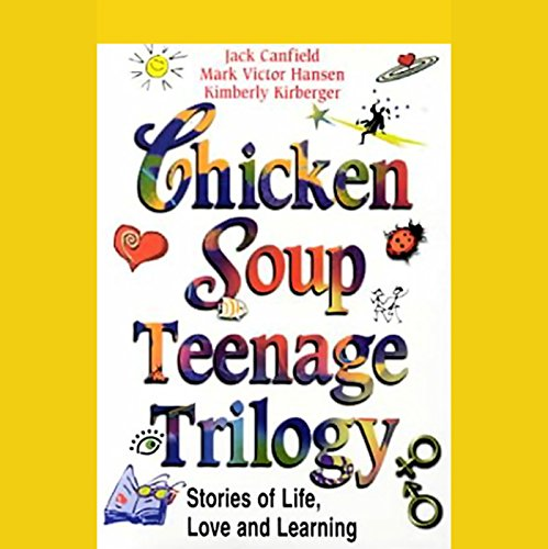 Chicken Soup Teenage Trilogy     Stories of Life, Love, and Learning              By:                                                                                                                                 Jack Canfield,                                                                                        Mark Victor Hansen,                                                                                        Kimberly Kirberger                               Narrated by:                                                                                                                                 Jack Canfield,                                                                                        Mark Victor Hansen                      Length: 4 hrs and 23 mins     19 ratings     Overall 3.5