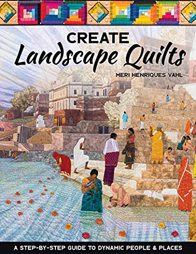 Compare Textbook Prices for Create Landscape Quilts: A Step-by-Step Guide to Dynamic People & Places  ISBN 9781644030127 by Vahl, Meri Henriques