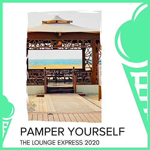 Pamper Yourself - The Lounge Express 2020
