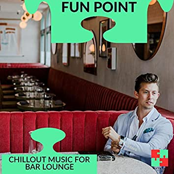 Fun Point - Chillout Music For Bar Lounge