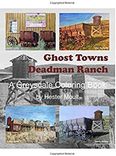 Ghost Towns - Deadman Ranch: A Greyscale Coloring Book