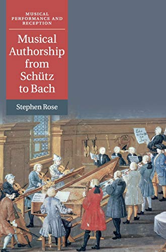Compare Textbook Prices for Musical Authorship from Schütz to Bach Musical Performance and Reception  ISBN 9781108421072 by Rose, Stephen
