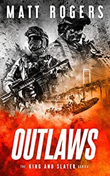 Outlaws: A King & Slater Thriller (The King & Slater Series Book 4) by [Matt Rogers]