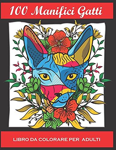 100 Gatti - Libro da colorare per adulti: 100 pagine con fantastici ,simpatici, amorevoli e manifici Gatti. Libro antistress da colorare con disegni rilassanti (Italian Edition)