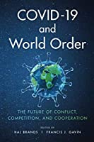 Covid-19 and World Order: The Future of Conflict, Competition, and Cooperation