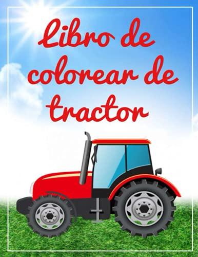 Libro de colorear de tractor: Un gran libro para colorear para colorear tractores y maquinaria agrícola para su hijo