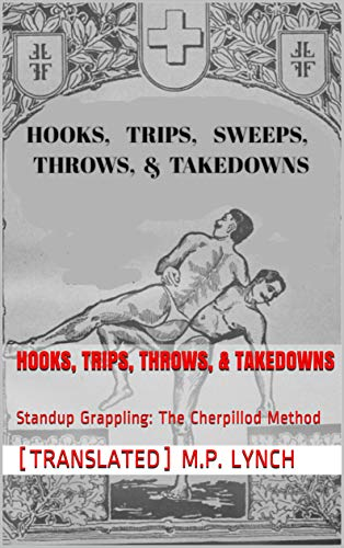 HOOKS, TRIPS, THROWS, & TAKEDOWNS: Standup Grappling:  The Cherpillod Method (English Edition)