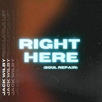 Right Here (Soul Repair)