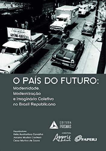 O País do Futuro: Modernidade, Modernização e Imaginário Coletivo no Brasil Republicano