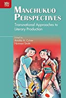 Manchukuo Perspectives: Transnational Approaches to Literary Production