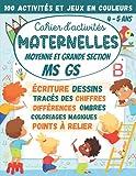 Cahier d'activités Maternelles Moyenne et Grande Section MS GS 4-5 ans: 100 Activités et Jeux en Couleurs : écriture cursive, tracés des chiffres, points à relier, coloriages, différences, labyrinthes