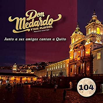 Junto a Sus Amigos Cantan a Quito