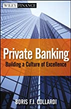 Private Banking: Building a Culture of Excellence (Wiley Finance Book 683)