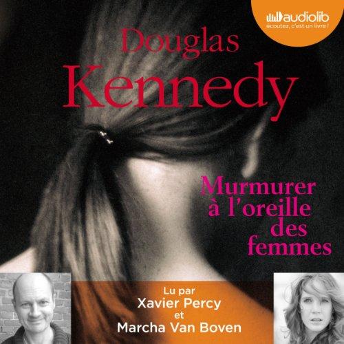 Murmurer à l'oreille des femmes                   De :                                                                                                                                 Douglas Kennedy                               Lu par :                                                                                                                                 Xavier Marcha Percy van Boven                      Durée : 5 h et 12 min     7 notations     Global 3,6