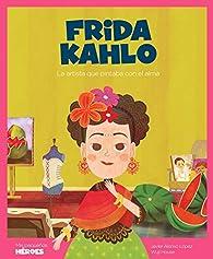 Frida Kahlo: La artista que pintaba con el alma par Javier Alonso López