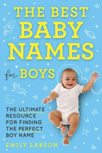 Compare Textbook Prices for The Best Baby Names for Boys: The Ultimate Resource for Finding the Perfect Boy Name  ISBN 9781492697282 by Larson