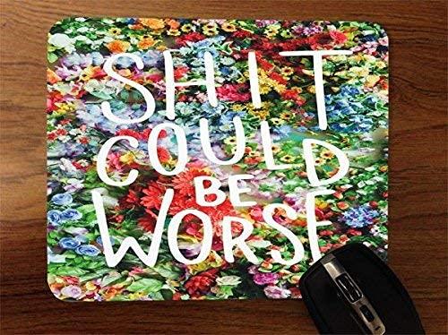 Shit Could be Worse Desktop Office SiliconeAlfombrilla de ratón para Gaming by Debbie's Designs
