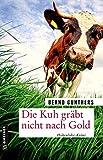 Die Kuh gräbt nicht nach Gold: Kriminalroman (Kriminalromane im GMEINER-Verlag) von Bernd Gunthers