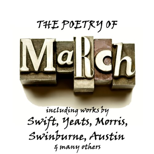 The Poetry of March     A Month in Verse              By:                                                                                                                                 Jonathan Swift,                                                                                        William Butler Yeats,                                                                                        William Morris,                   and others                          Narrated by:                                                                                                                                 Richard Mitchley,                                                                                        Ghizela Rowe                      Length: 38 mins     1 rating     Overall 4.0