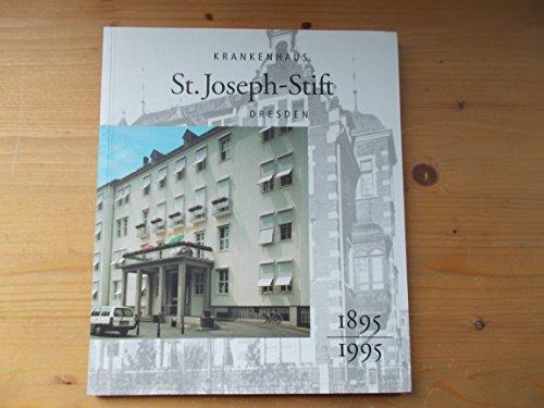 Krankenhaus St. Joseph-Stift Dresden. Festschrift zum 100jährigen Bestehen des Krankenhauses 1895-1995