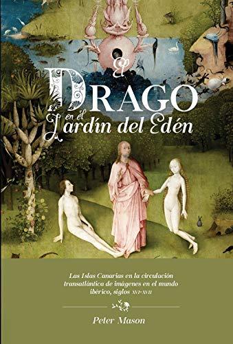 El drago en el Jardín del Edén: las Islas Canarias en la circulación transatlántica de imágenes en el mundo ibérico, siglos XVI-XVII