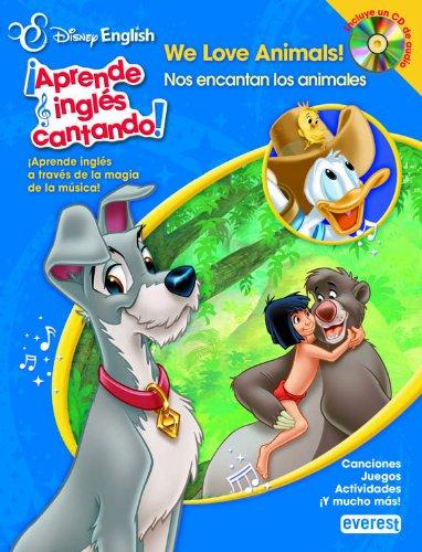 Disney English. ¡Aprende inglés cantando!. We Love Animals!/ Nos encantan los animales: ¡Aprende inglés a través de la magia de la música! Canciones. Juegos. Actividades. ¡Y mucho más!