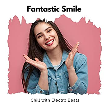 Fantastic Smile - Chill With Electro Beats