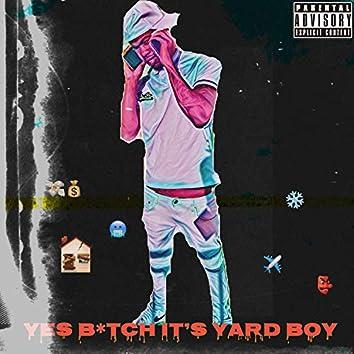 Yes Bitch Its Yard Boy