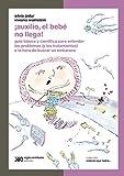 ¡Auxilio, el bebé no llega!: Guía básica y científica para entender los problemas (y los tratamientos) a la hora de buscar un embarazo (Ciencia que ladra… serie Clásica)