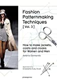 Fashion Patternmaking Techniques [ Vol. 3 ]: How to Make Jackets, Coats and Cloaks for Women and Men (Art du fil)
