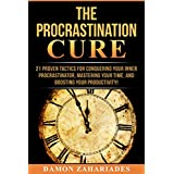 The Procrastination Cure: 21 Proven Tactics For Conquering Your Inner Procrastinator, Mastering Your Time, And Boosting Your Productivity! (English Edition)