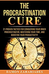 The Procrastination Cure: 21 Proven Tactics For Conquering Your Inner Procrastinator, Mastering Your Time, And Boosting Your Productivity! by Damon Zahariades