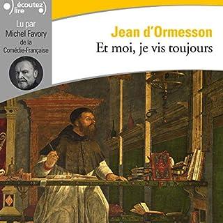 Et moi, je vis toujours                   De :                                                                                                                                 Jean d'Ormesson                               Lu par :                                                                                                                                 Michel Favory                      Durée : 7 h et 36 min     4 notations     Global 3,0